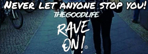 Never let anyone stop you! Rave On! I rave-on.shop