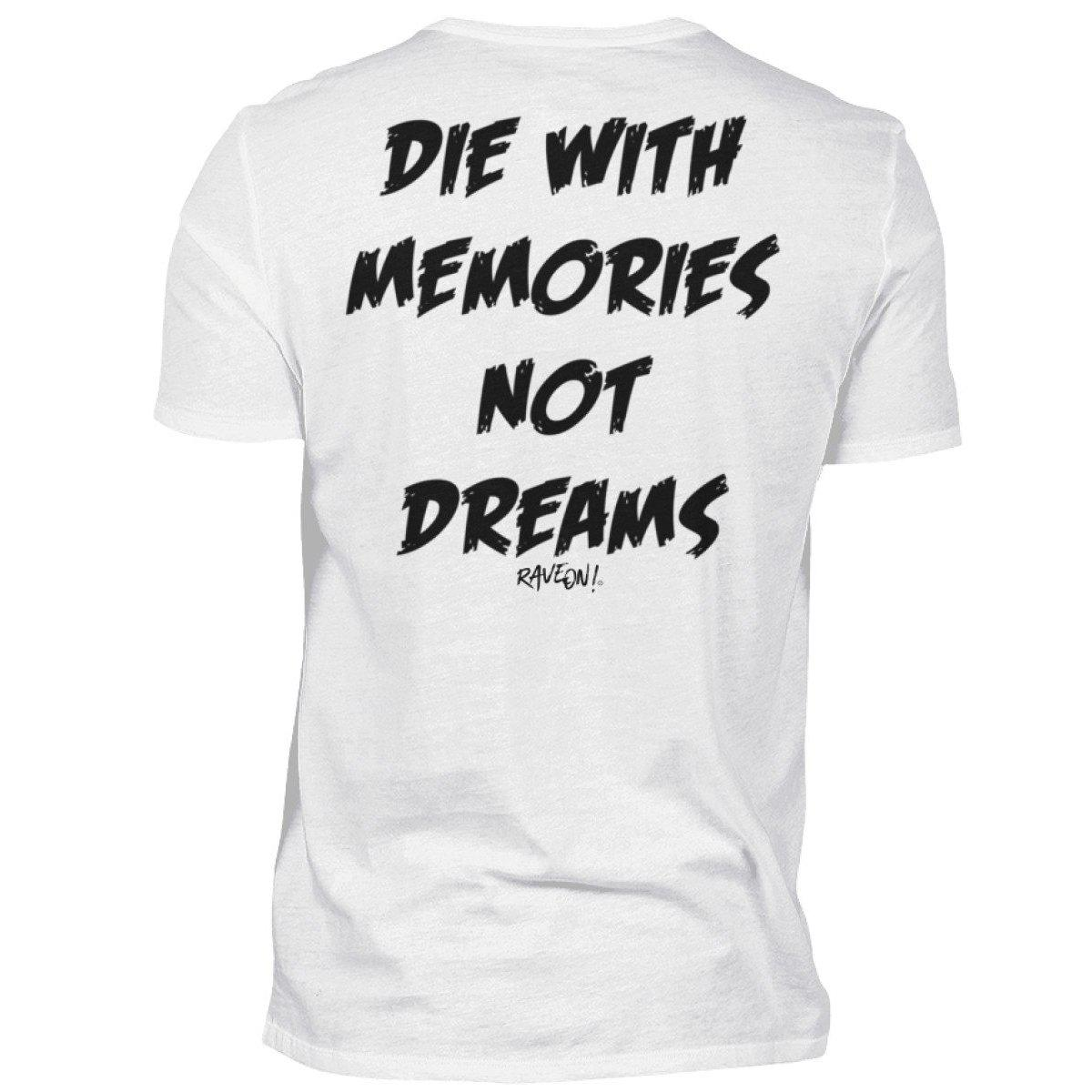 DIE WITH MEMORIES NOT DreamS - Rave On!® - Premiumshirt Herren Premium Shirt White / S - Rave On!® der Club & Techno Szene Shop für Coole Junge Mode Streetwear Style & Fashion Outfits + Sexy Festival 420 Stuff