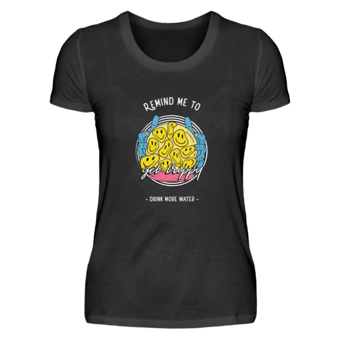 Get trippy - Remind me - Rave On!® - Damenshirt Damen Basic T-Shirt Black / S - Rave On!® der Club & Techno Szene Shop für Coole Junge Mode Streetwear Style & Fashion Outfits + Sexy Festival 420 Stuff