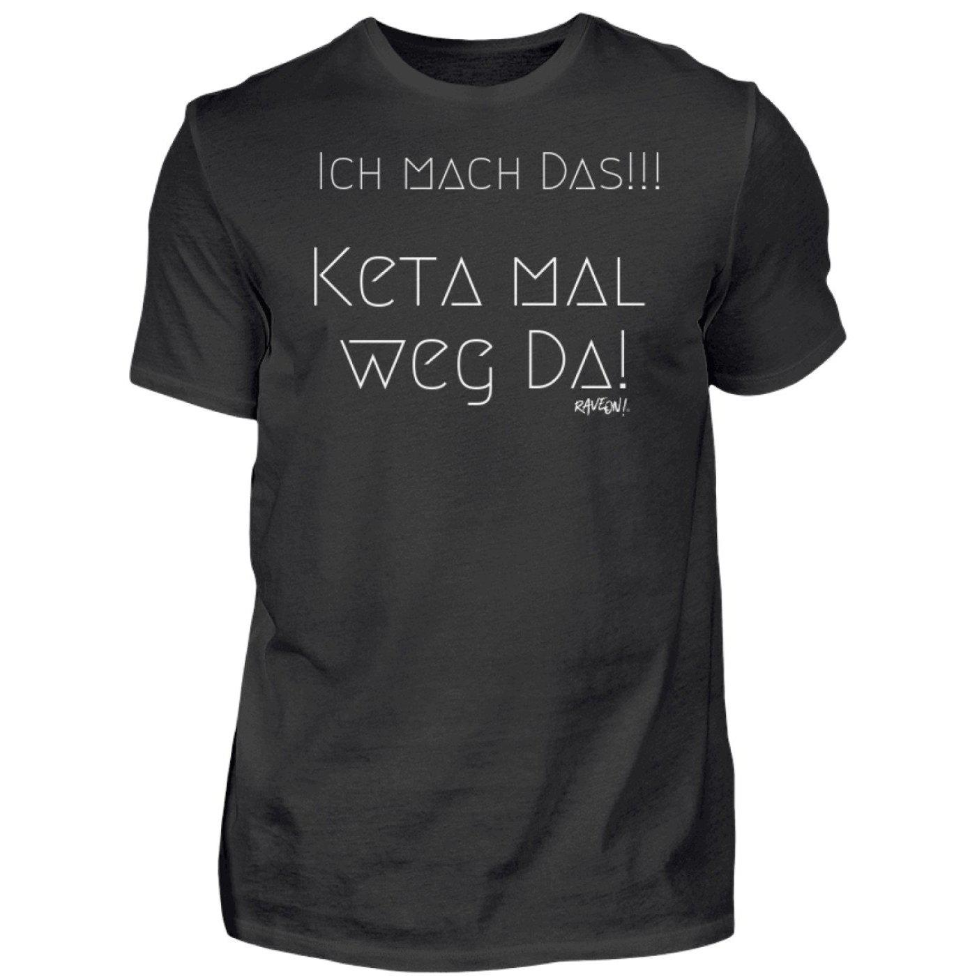 I do that !!! Keta - Rave On!® - Men Shirt Men Basic T-Shirt Black / S - Rave On!® the club & techno scene shop for cool young fashion streetwear style & fashion outfits + sexy festival 420 stuff