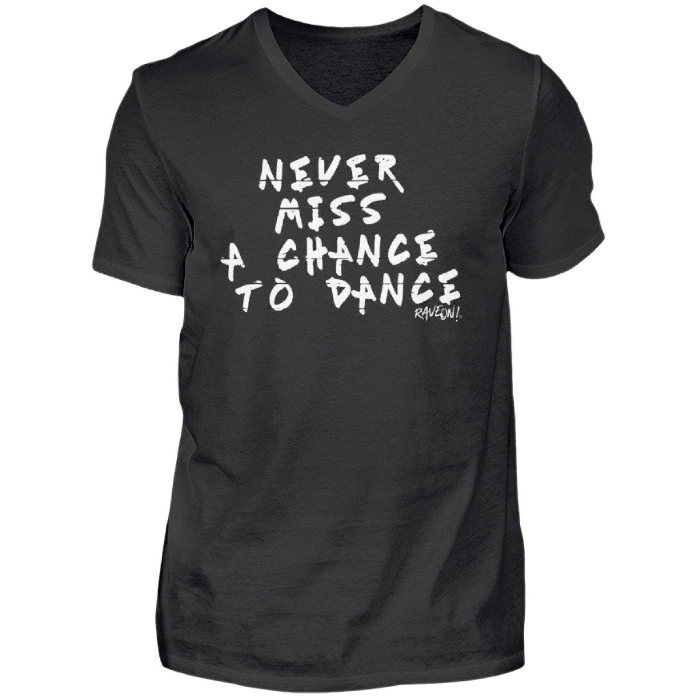 Never Miss A Chance to Dance - Rave On!® - Herren V-Neck Shirt V-Neck Herrenshirt Black / S - Rave On!® der Club & Techno Szene Shop für Coole Junge Mode Streetwear Style & Fashion Outfits + Sexy Festival 420 Stuff