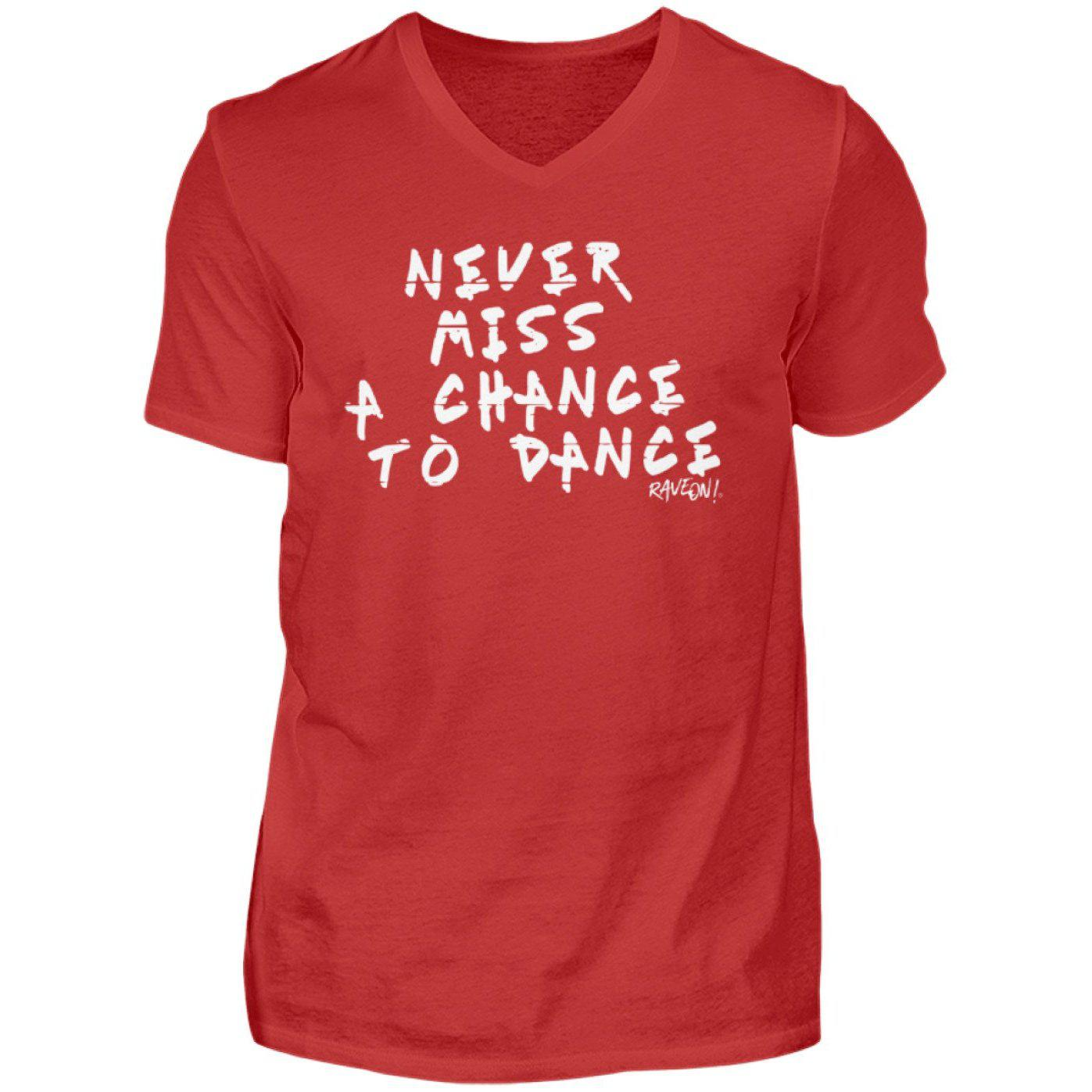 Never Miss A Chance to Dance - Rave On!® - Herren V-Neck Shirt V-Neck Herrenshirt Red / S - Rave On!® der Club & Techno Szene Shop für Coole Junge Mode Streetwear Style & Fashion Outfits + Sexy Festival 420 Stuff