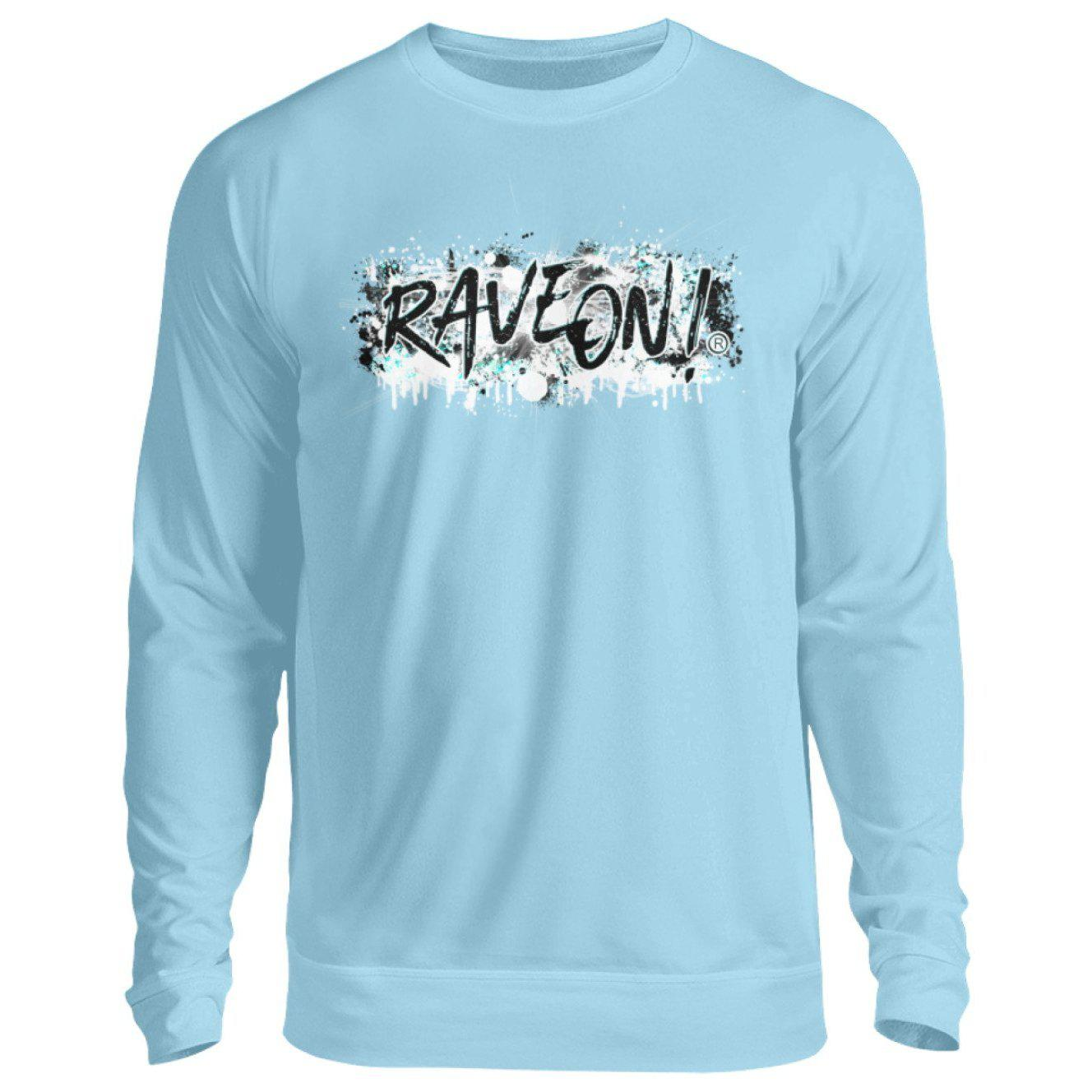 Rave On! Paint on white -Rave On!® - Unisex Pullover Unisex Sweatshirt Sky Blue / S - Rave On!® the club & techno scene shop for cool young fashion streetwear style & fashion outfits + sexy festival 420 stuff