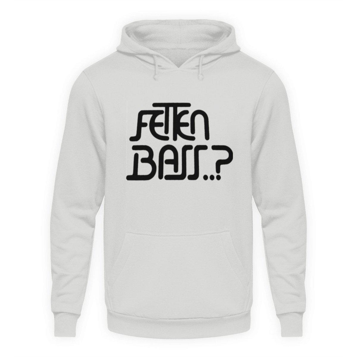 FETTEN BASS..? Rave On!® - Unisex Kapuzenpullover Hoodie Unisex Hoodie - Rave On!® der Club & Techno Szene Shop für Coole Junge Mode Streetwear Style & Fashion Outfits + Sexy Festival 420 Stuff