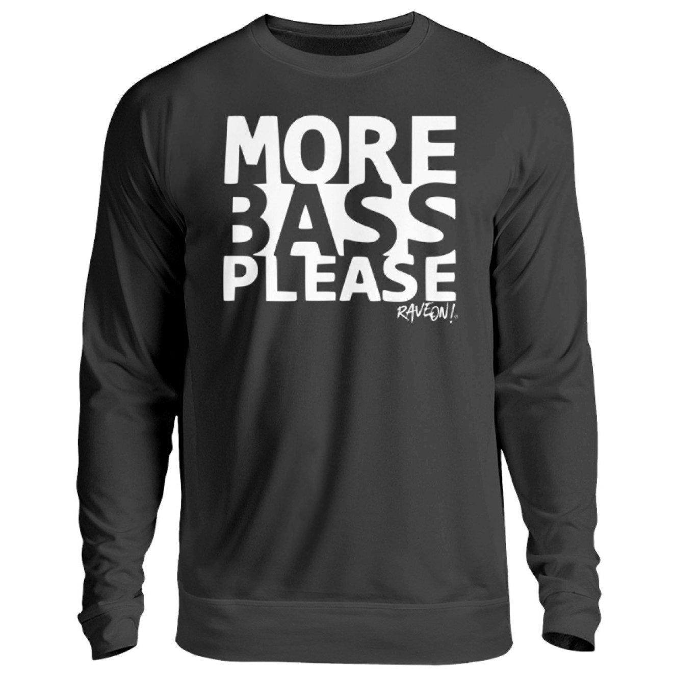 MORE BASS PLEASE! - Rave On!® - Unisex Pullover Unisex Sweatshirt Jet Black / S - Rave On!® der Club & Techno Szene Shop für Coole Junge Mode Streetwear Style & Fashion Outfits + Sexy Festival 420 Stuff