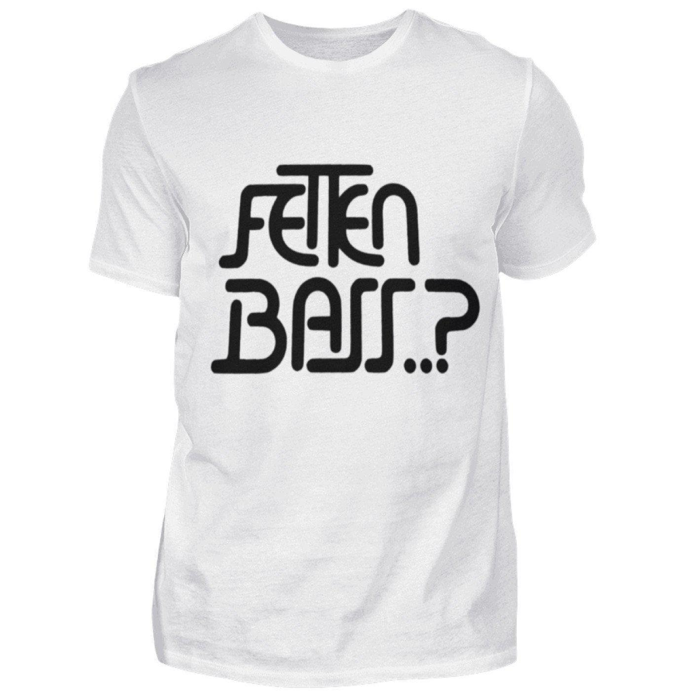 FETTEN BASS..? - Herren Shirt Herren Basic T-Shirt White / S - Rave On!® der Club & Techno Szene Shop für Coole Junge Mode Streetwear Style & Fashion Outfits + Sexy Festival 420 Stuff