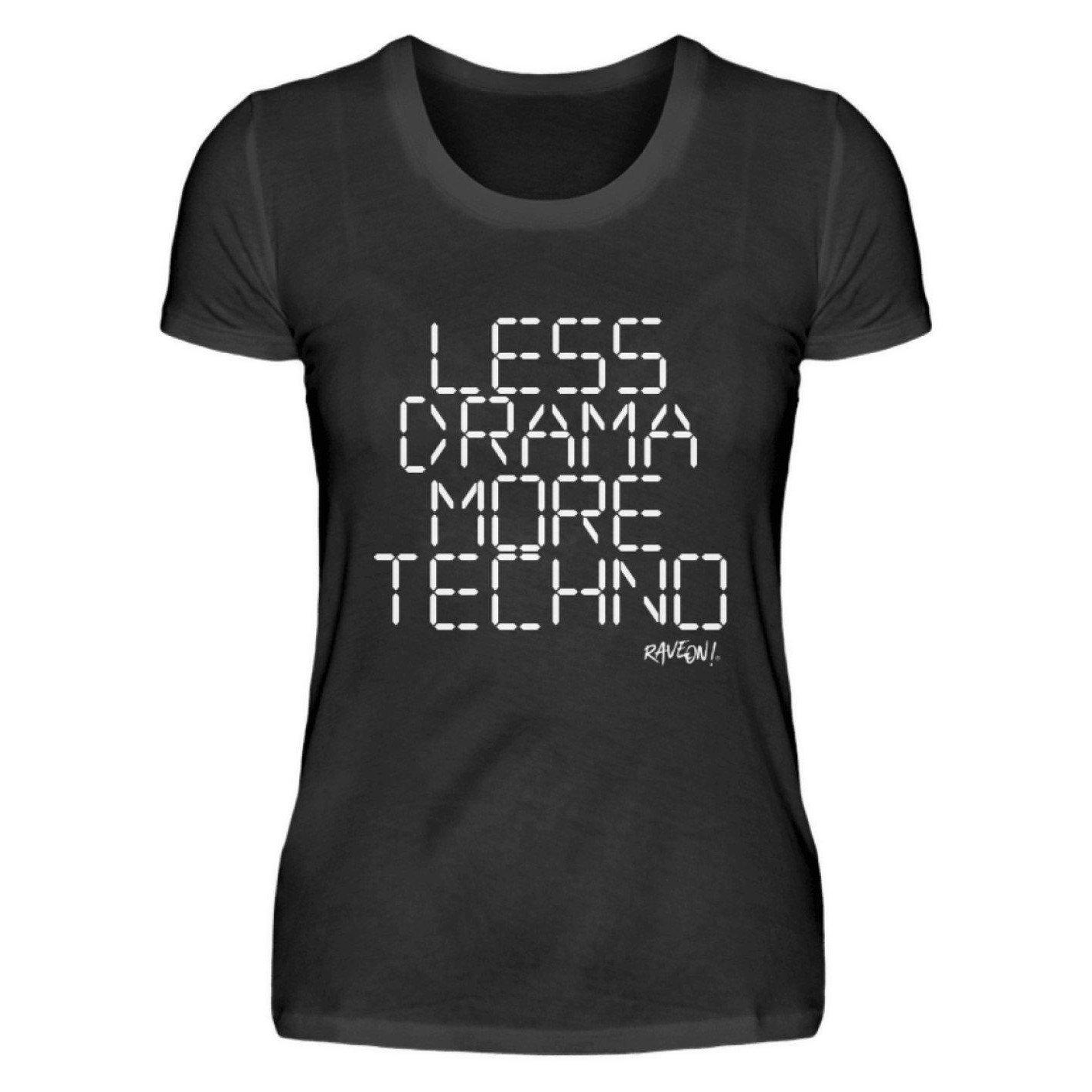 Less drama more techno Rave On!® Shirt - Ladies Shirt Ladies Basic T-Shirt Black / S - Rave On!® the club & techno scene shop for cool young fashion streetwear style & fashion outfits + sexy festival 420 stuff