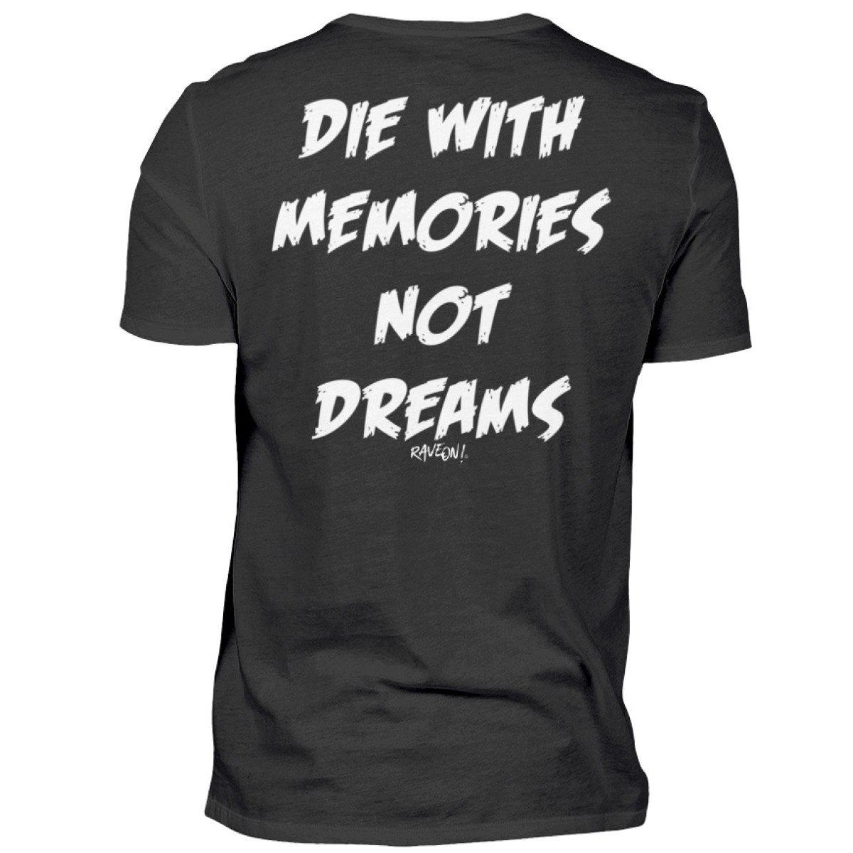 DIE WITH MEMORIES NOT Dreams - Rave On!® - Premiumshirt Herren Premium Shirt Black / S - Rave On!® der Club & Techno Szene Shop für Coole Junge Mode Streetwear Style & Fashion Outfits + Sexy Festival 420 Stuff