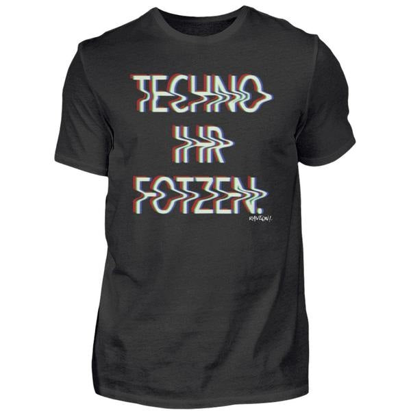 Techno Ihr F*tzen - Rave On!® - Herren Shirt Herren Basic T-Shirt - Rave On!® der Club & Techno Szene Shop für Coole Junge Mode Streetwear Style & Fashion Outfits + Sexy Festival 420 Stuff
