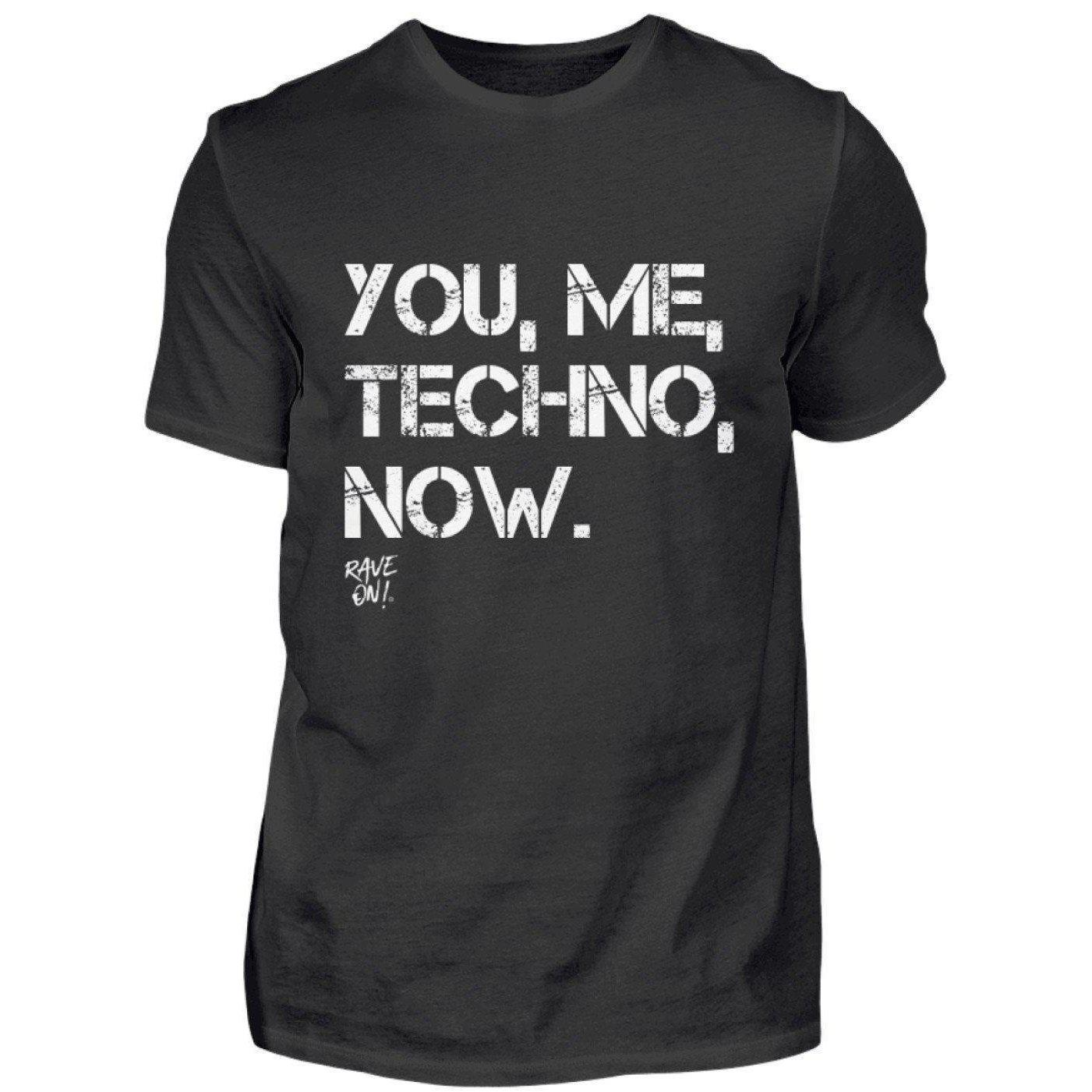 YOU, ME, TECHNO, NOW. - Rave On!® Shirt - Herren Herren Basic T-Shirt Schwarz / S - Rave On!® der Club & Techno Szene Shop für Coole Junge Mode Streetwear Style & Fashion Outfits + Sexy Festival 420 Stuff