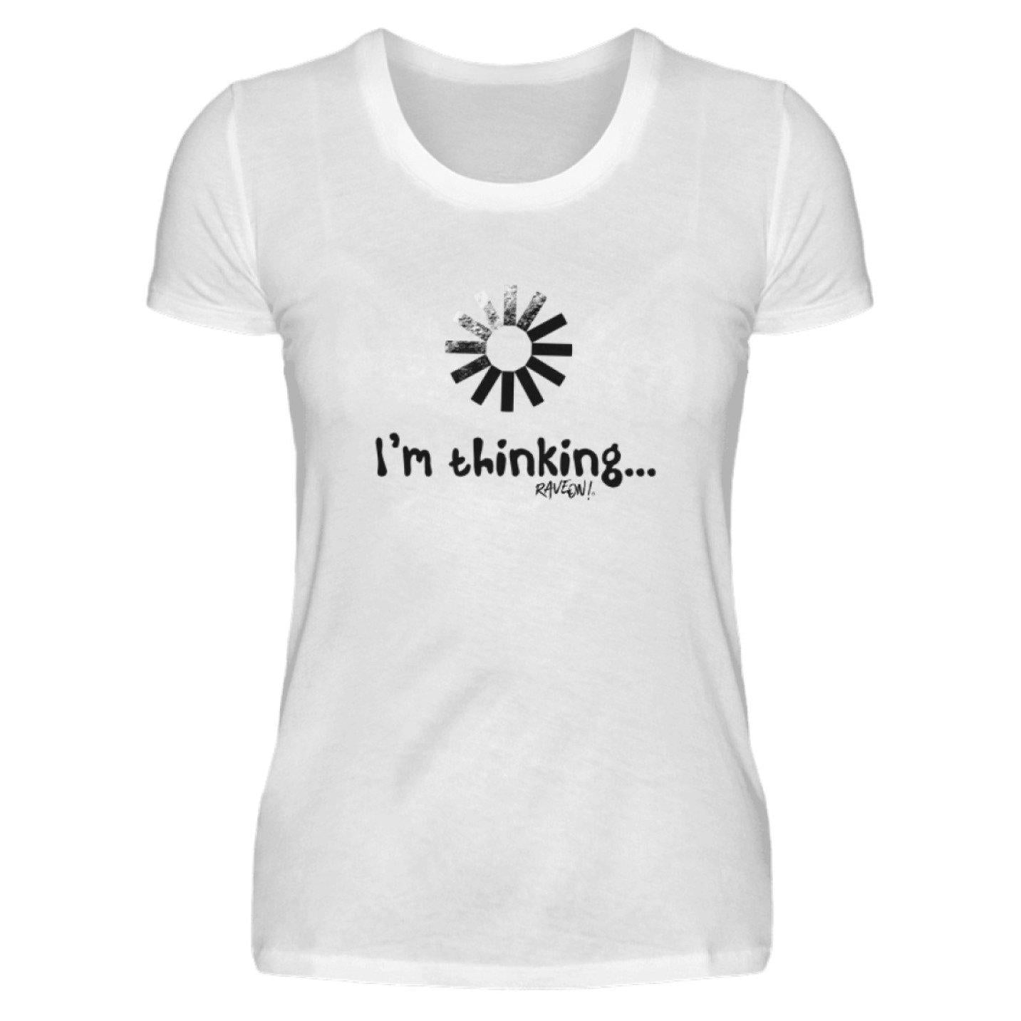 I´m thinking - Rave On!® - Damenshirt Damen Basic T-Shirt White / S - Rave On!® der Club & Techno Szene Shop für Coole Junge Mode Streetwear Style & Fashion Outfits + Sexy Festival 420 Stuff
