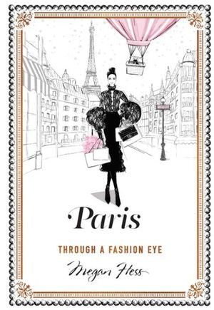 Paris: Through a Fashion Eye by Megan Hess