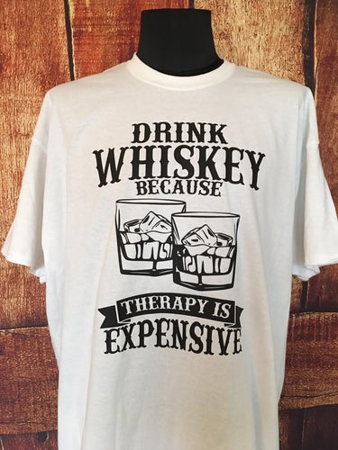 Whiskey lover t shirt, drink whiskey because therapy is expensive, gag gift, hilarious whiskey tee, whiskey on the rocks,