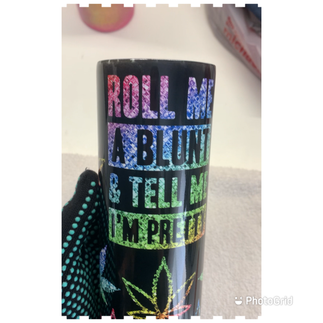 Roll me a blunt and tell me I'm pretty weed canibus sublimation tumbler