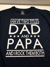 Load image into Gallery viewer, Dad and papa t shirt,