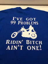 Load image into Gallery viewer, I got 99 problem but riding bitch aint one. Funny women's motorcycle t shirt