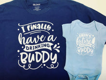 Load image into Gallery viewer, Finally have a drinking buddy father and son shirt set