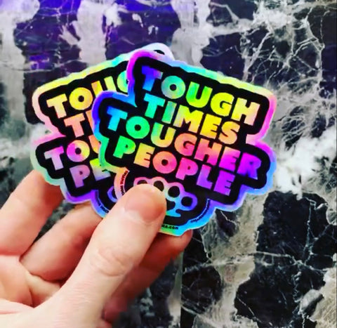 Holographic sticker- tough times, tougher people
