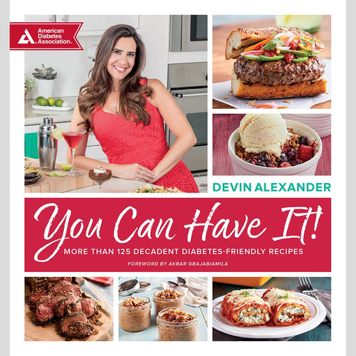 You Can Have It! More than 125 Decadent, Diabetes-Friendly Recipes