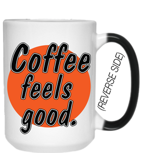"""Coffee Feels Good"" MAGIC COLOR CHANGING Mug"