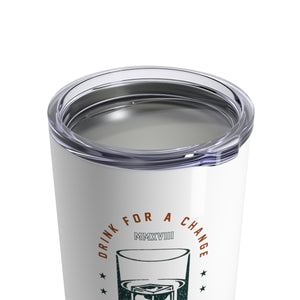 Drink For A Change Tumbler 10oz
