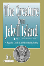 Load image into Gallery viewer, The Creature from Jekyll Island: A Second Look at the Federal Reserve