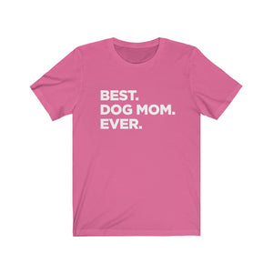 """Best. Dog Mom. Ever."" Unisex Jersey Short Sleeve Tee"