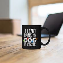 "Load image into Gallery viewer, ""If I Can't Bring My Dog..."" Black mug 11oz"
