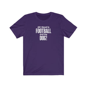 """All I Need Is Football And My Dog!"" Unisex Jersey Short Sleeve Tee"