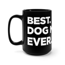 "Load image into Gallery viewer, ""Best. Dog Mom. Ever."" Black Mug 15oz"