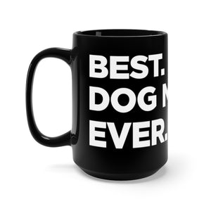 """Best. Dog Mom. Ever."" Black Mug 15oz"