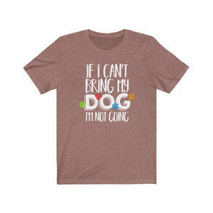 """If I Can't Bring My Dog..."" Unisex Jersey Short Sleeve Tee"