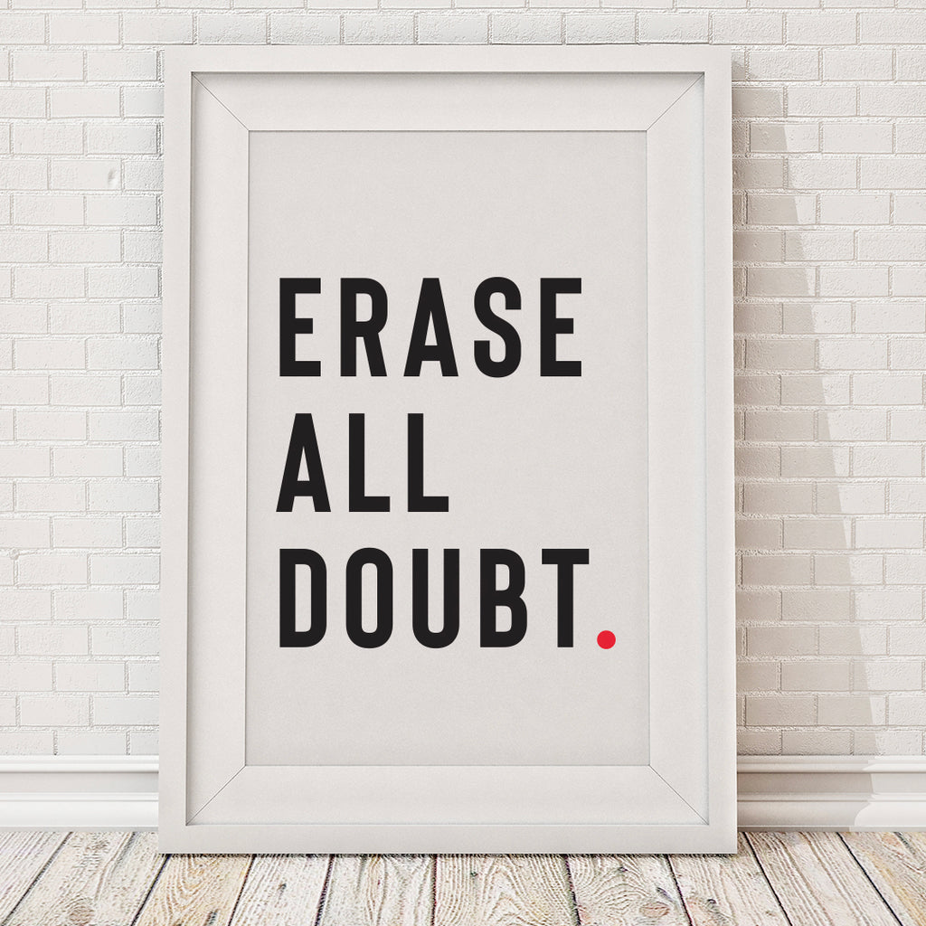 Erase All Doubt  Print