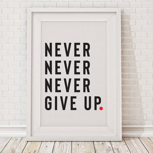 Never Never Never Give Up Print