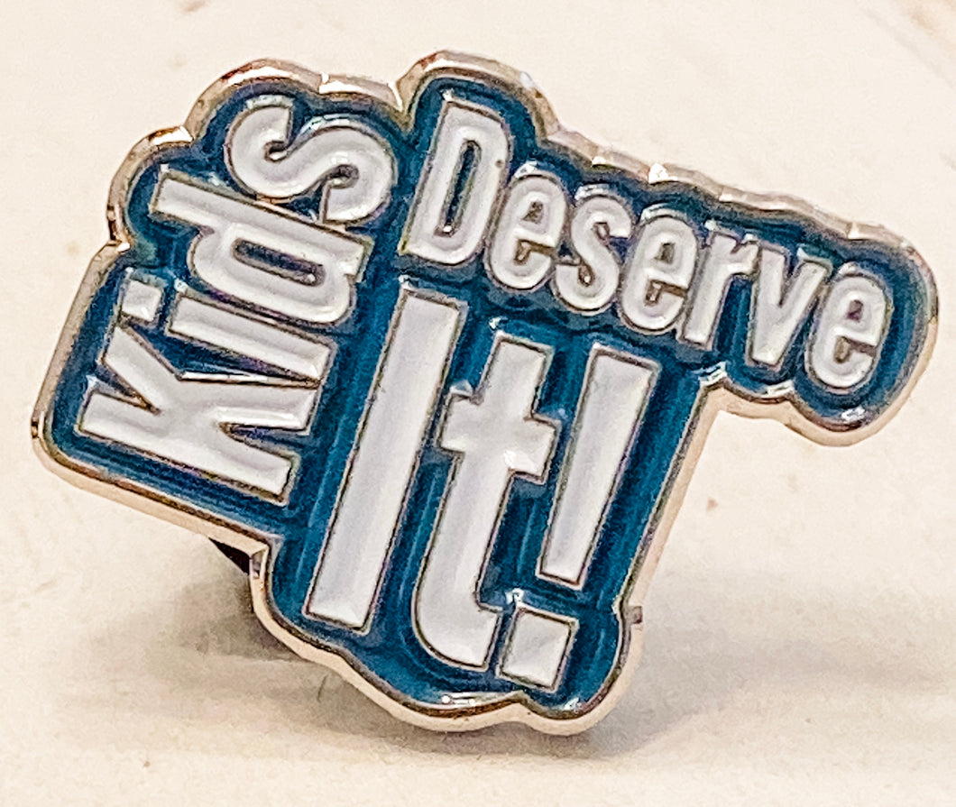 Kids Deserve It Pin