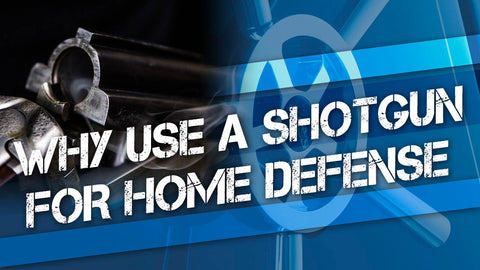 Why Use a Shotgun For Home Defense