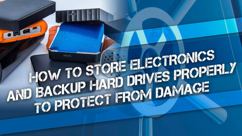 How to Store Electronics and Backup Hard Drives Properly to Protect From Damage