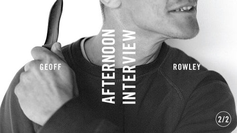 AFTERNOON INTERVIEW: GEOFF ROWLEY
