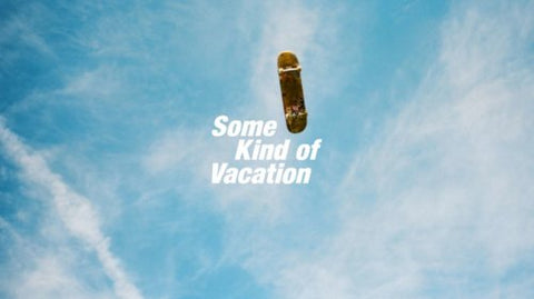 SOME KIND OF VACATION