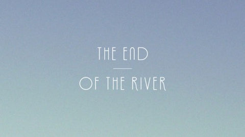END OF THE RIVER