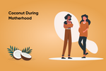 The Definitive Guide on Consuming Coconut During Pregnancy, Breastfeeding and Postpartum