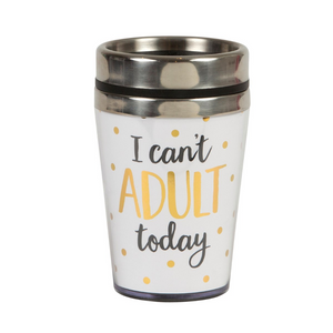 """I Can't Adult Today"" Travel Mug"