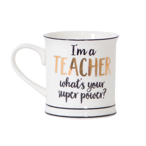 """I'm A Teacher What's Your Superpower"" Mug"