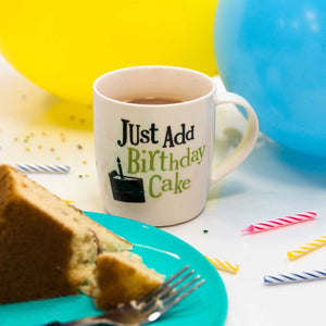 """Just Add Birthday Cake"" Mug"