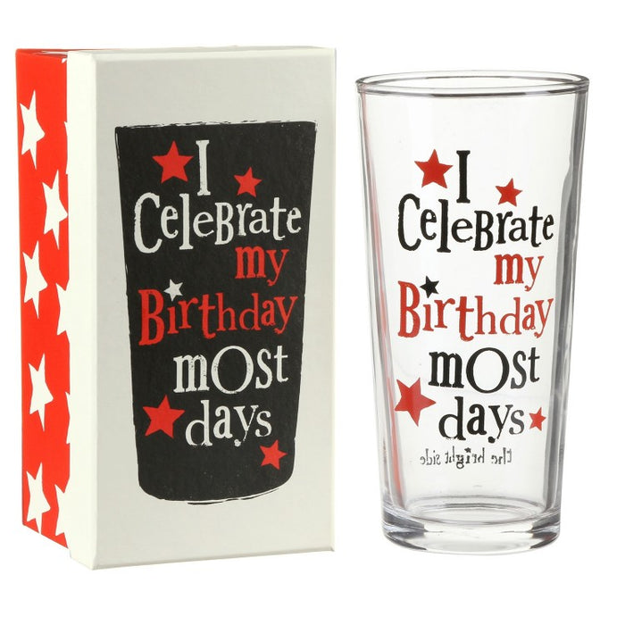 """I Celebrate my Birthday most days"" Pint Glass"