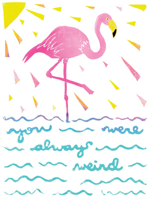 You Were Always Weird Greeting Card