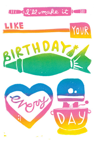 I'll Make It Like Your Birthday Every Day Greeting Card