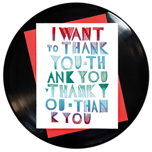 I Want To Thank You Thank You Thank You Thank You Greeting Card Inspired By Music