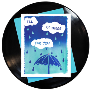 ombre blue and turquoise fade with white rain clouds & turquoise and blue raindrops and a blue umbrella with a pink heart at the top featuring song lyrics from the friends theme songs that say I'll be there for you
