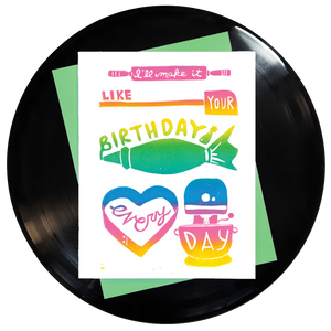 I'll Make It Like Your Birthday Every Day Greeting Card Inspired By Music